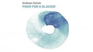 Andreas Schulz - Poem for a Glacier